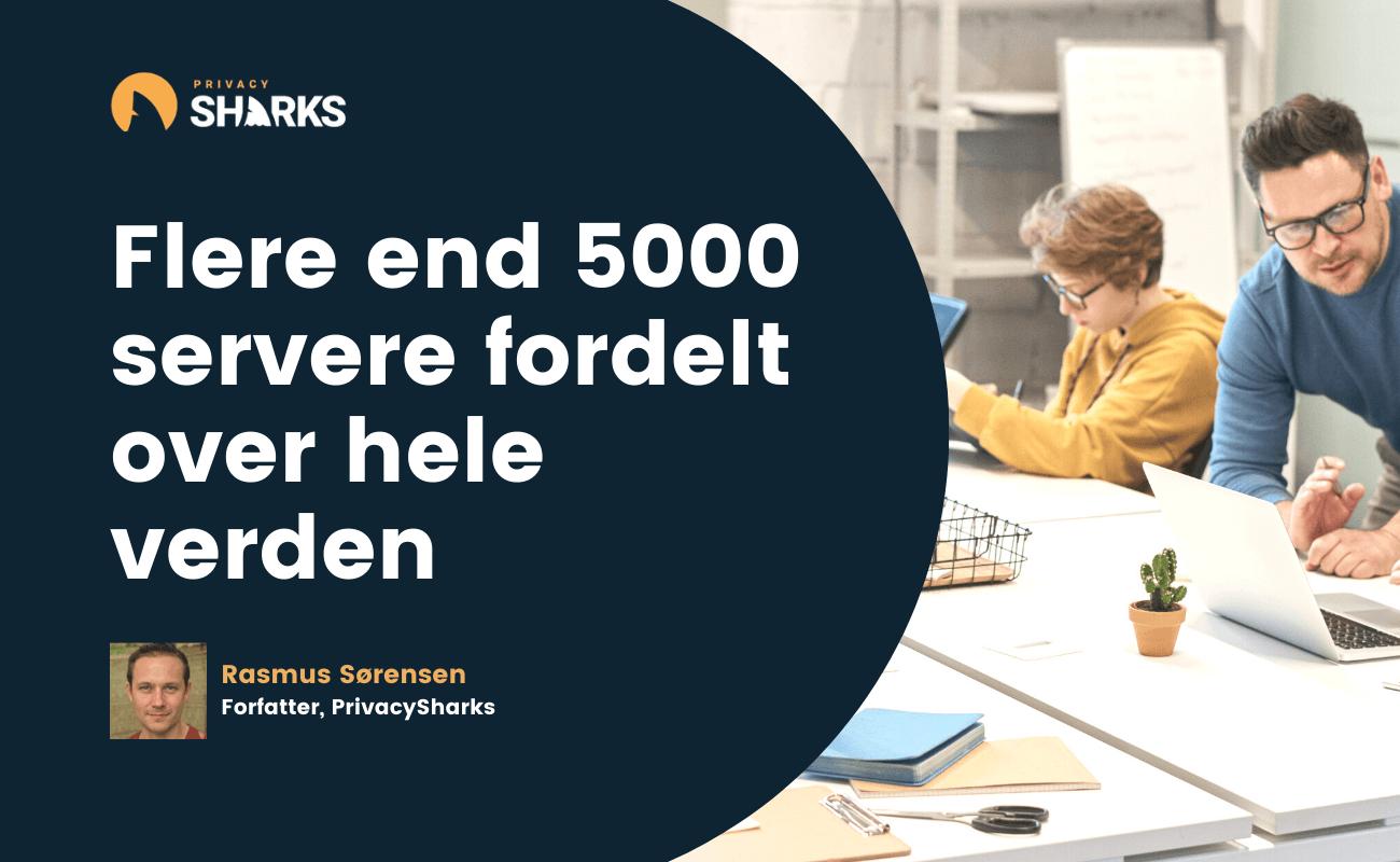 Flere end 5000 servere fordelt over hele verden