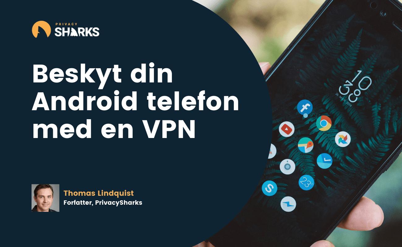 Beskyt din Android telefon med en VPN