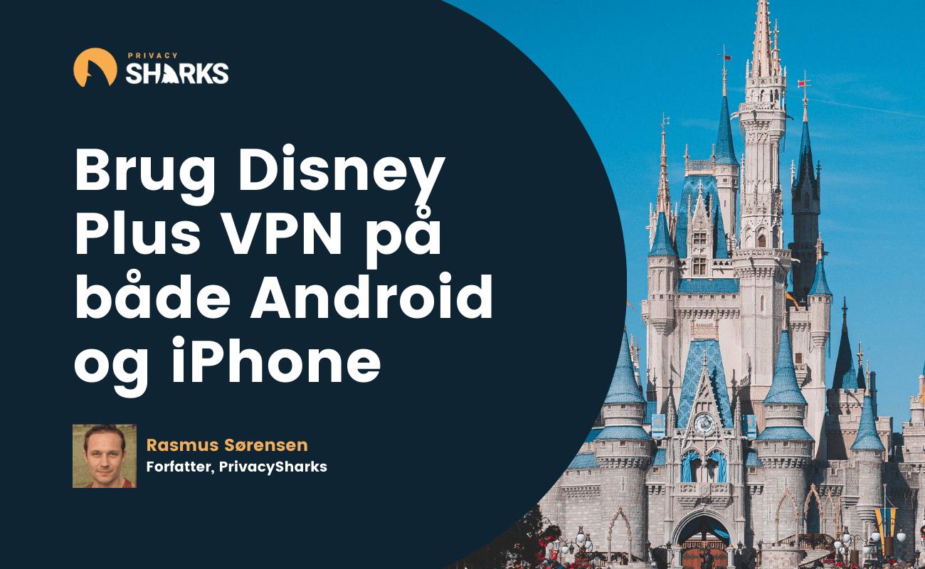Brug Disney Plus VPN på både Android og iPhone