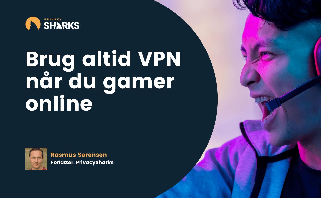 Brug altid VPN når du gamer online