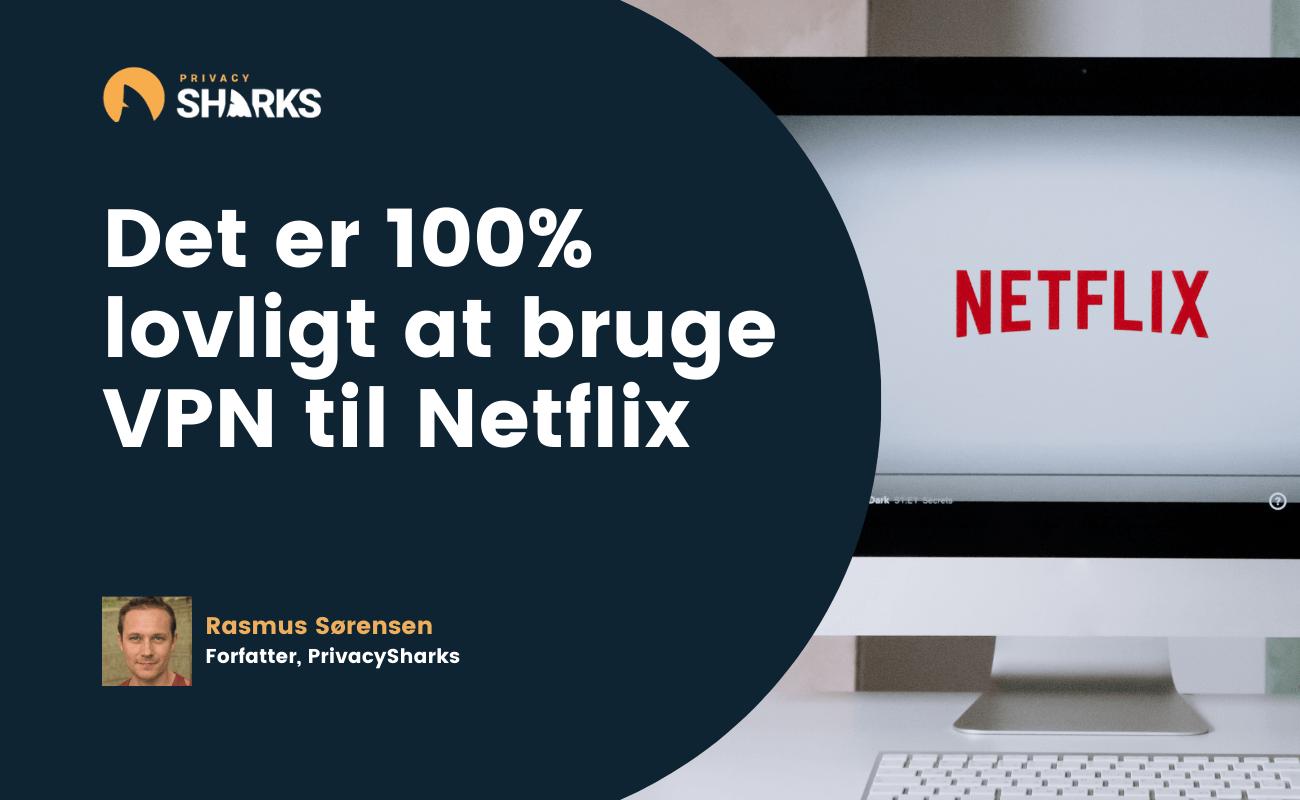 Det er 100% lovligt at bruge VPN til Netflix