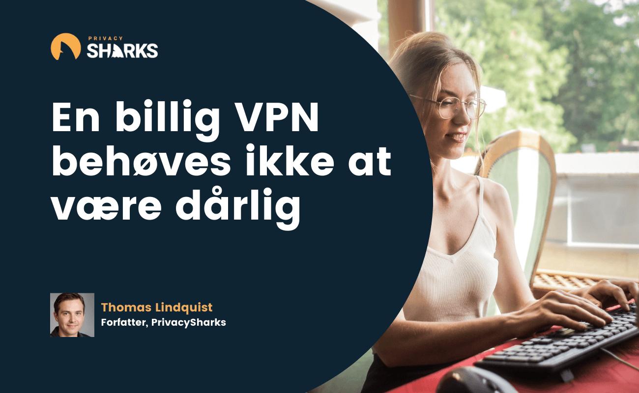 En billig VPN behøves ikke at være dårlig