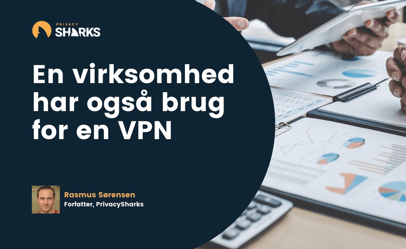 En virksomhed har også brug for en VPN