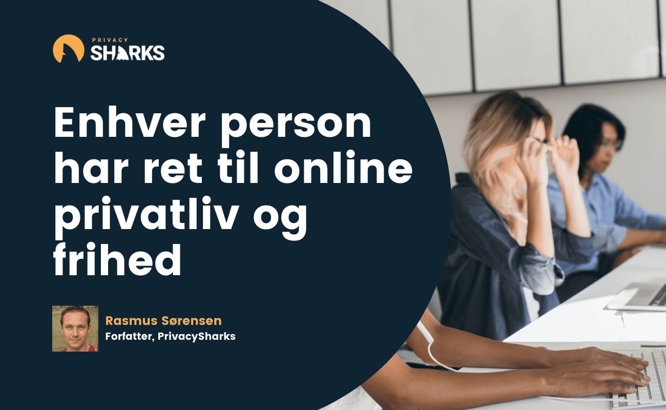 Enhver person har ret til online privatliv og frihed