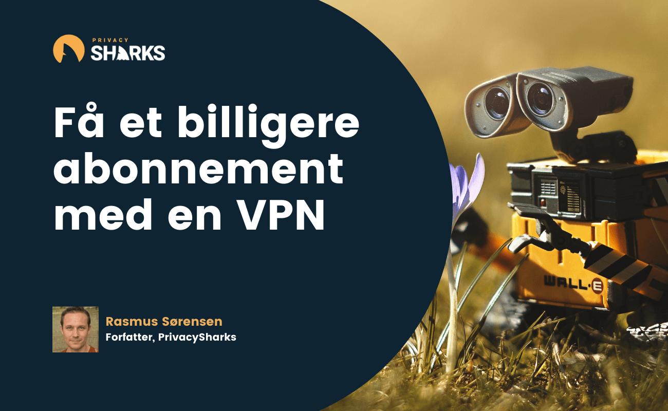 Få et billigere abonnement med en VPN