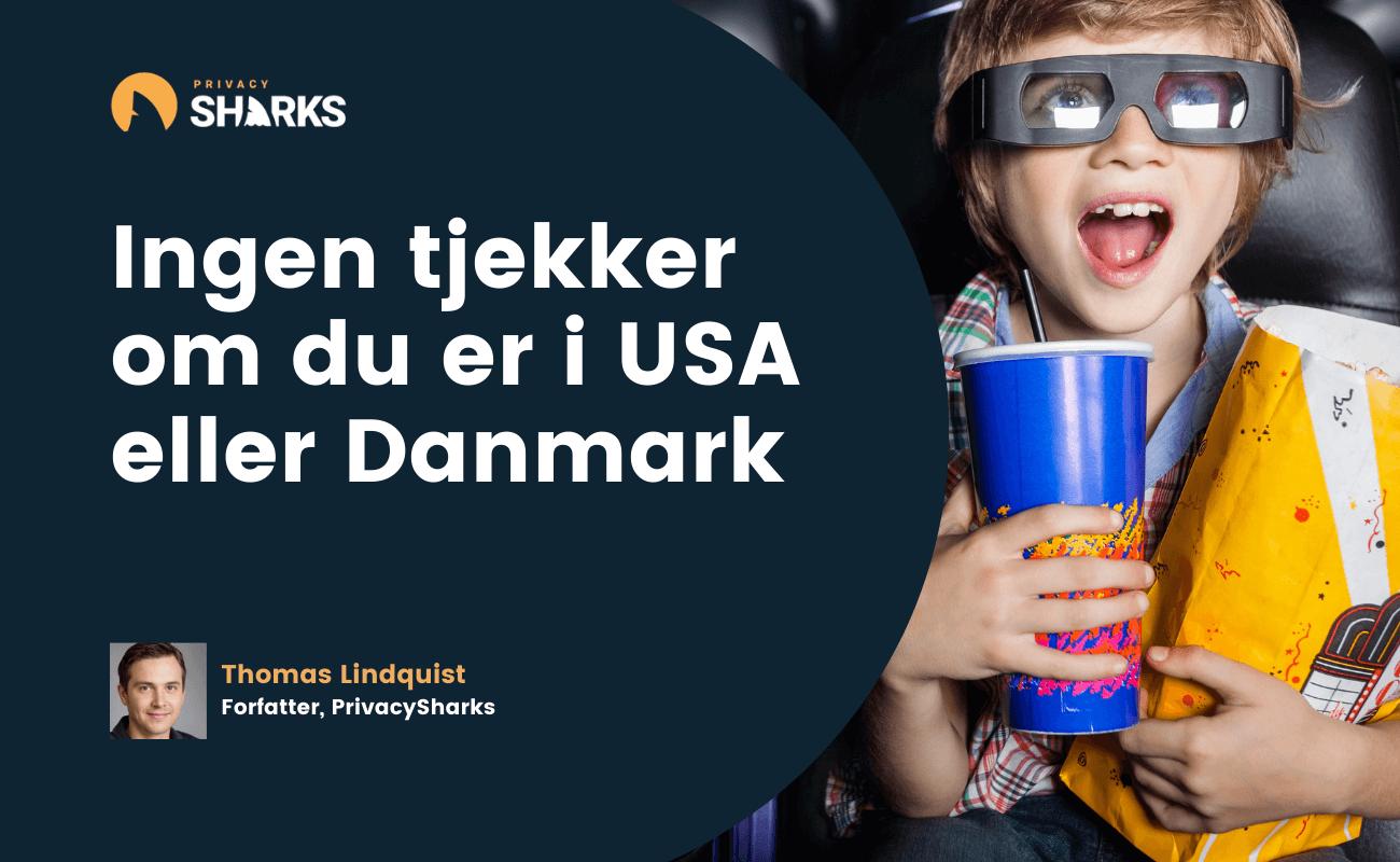 Ingen tjekker om du er i USA eller Danmark