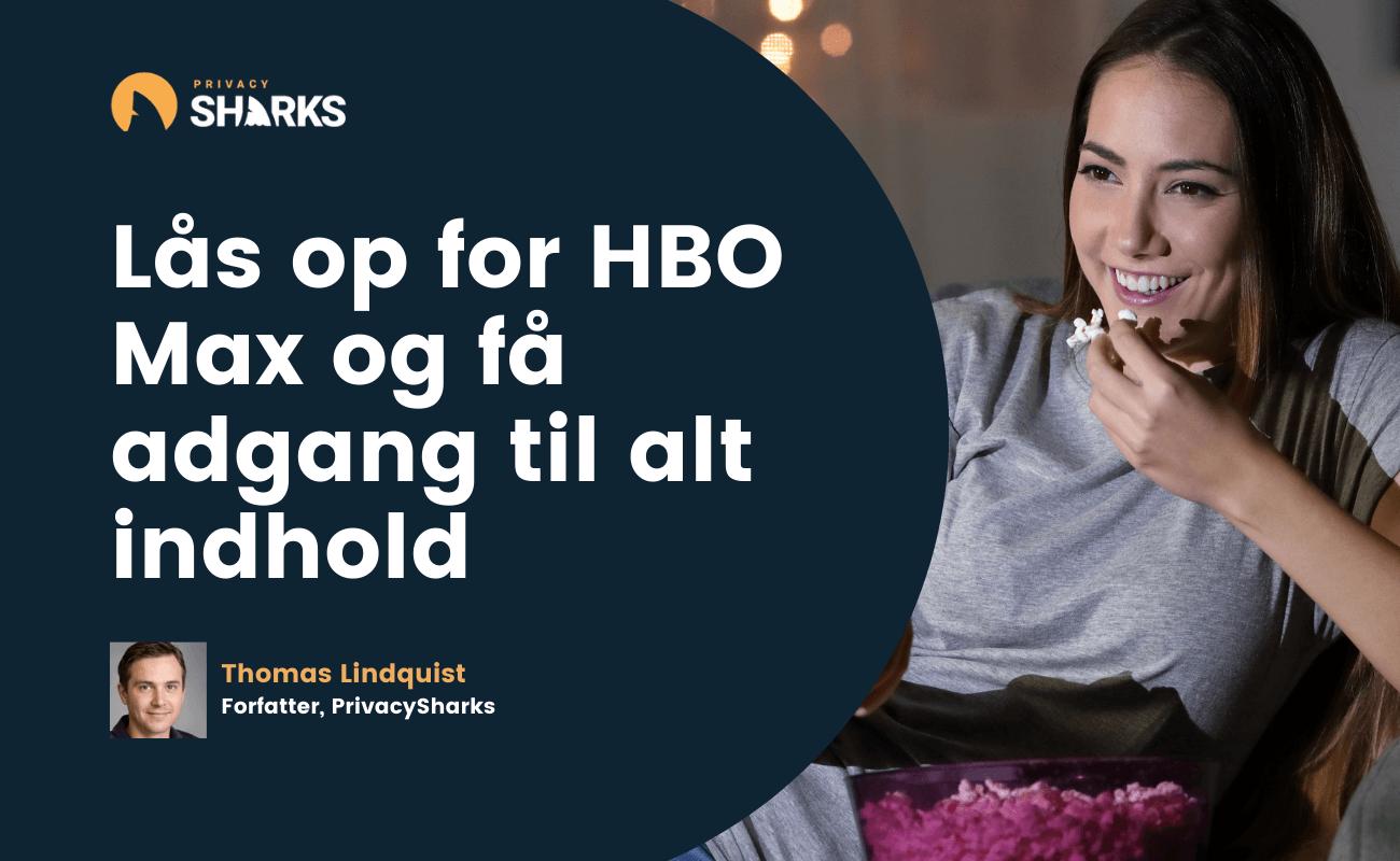 Lås op for HBO Max og få adgang til alt indhold