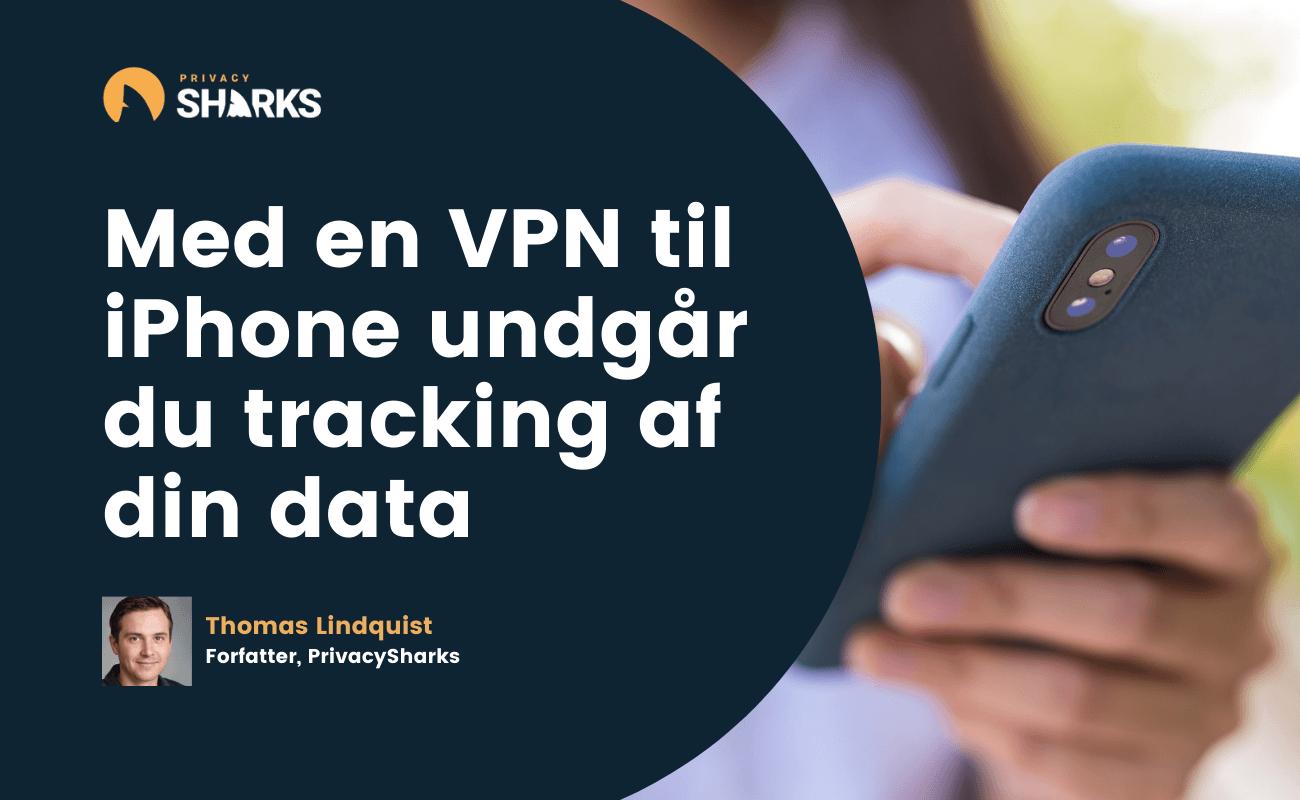 Med en VPN til iPhone undgår du tracking af din data