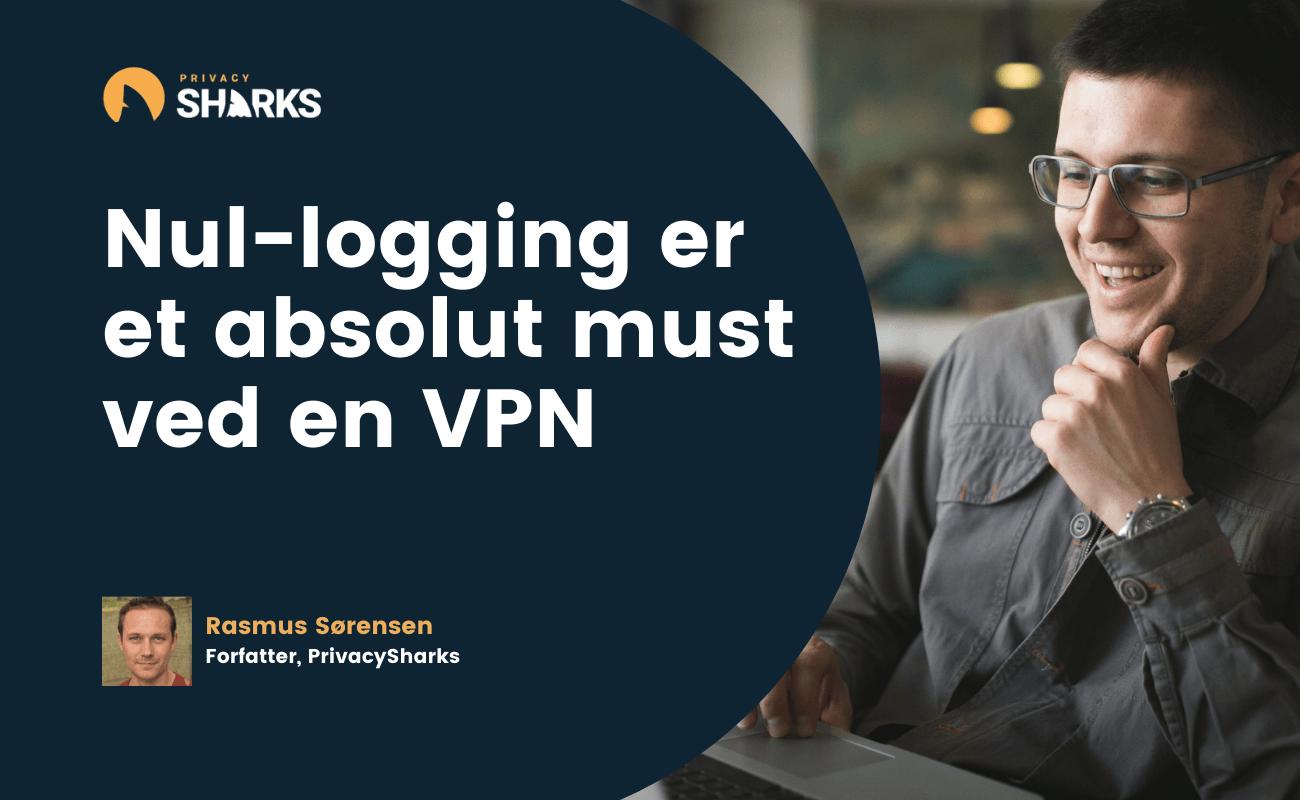 Nul-logging er et absolut must ved en VPN