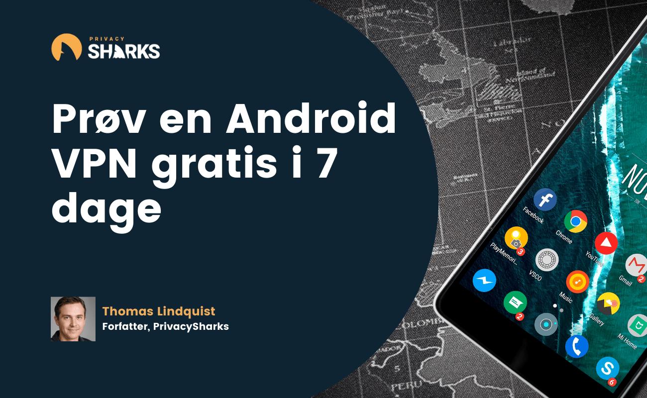 Prøv en Android VPN gratis i 7 dage