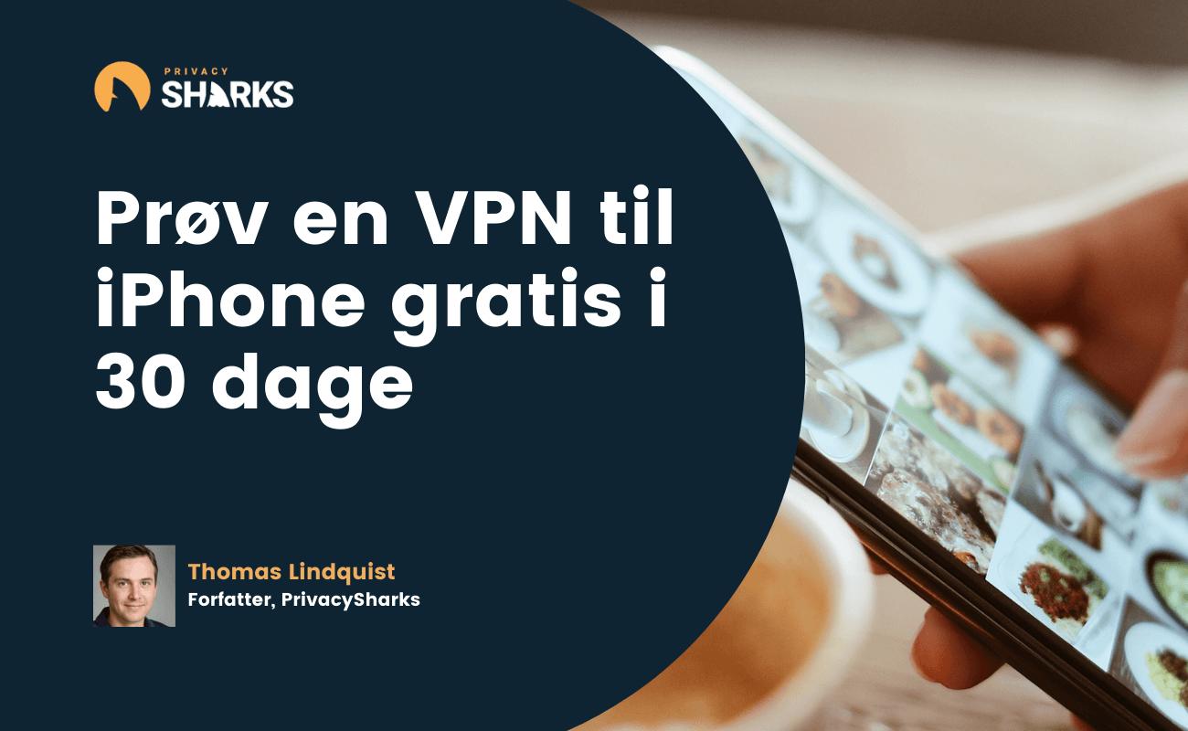 Prøv en VPN til iPhone gratis i 30 dage