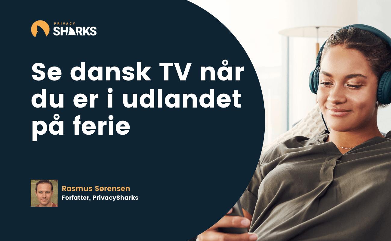 Se dansk TV når du er i udlandet på ferie