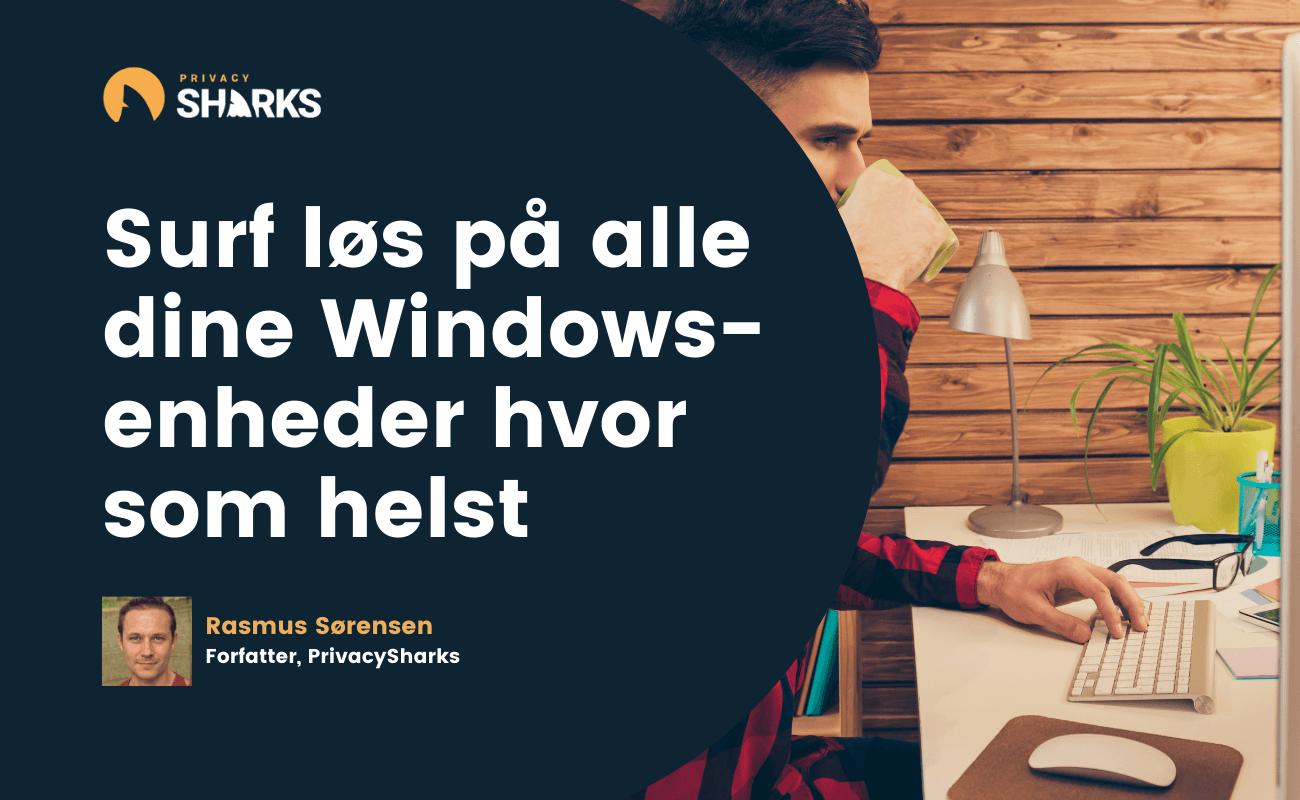 Surf løs på alle dine Windows-enheder hvor som helst