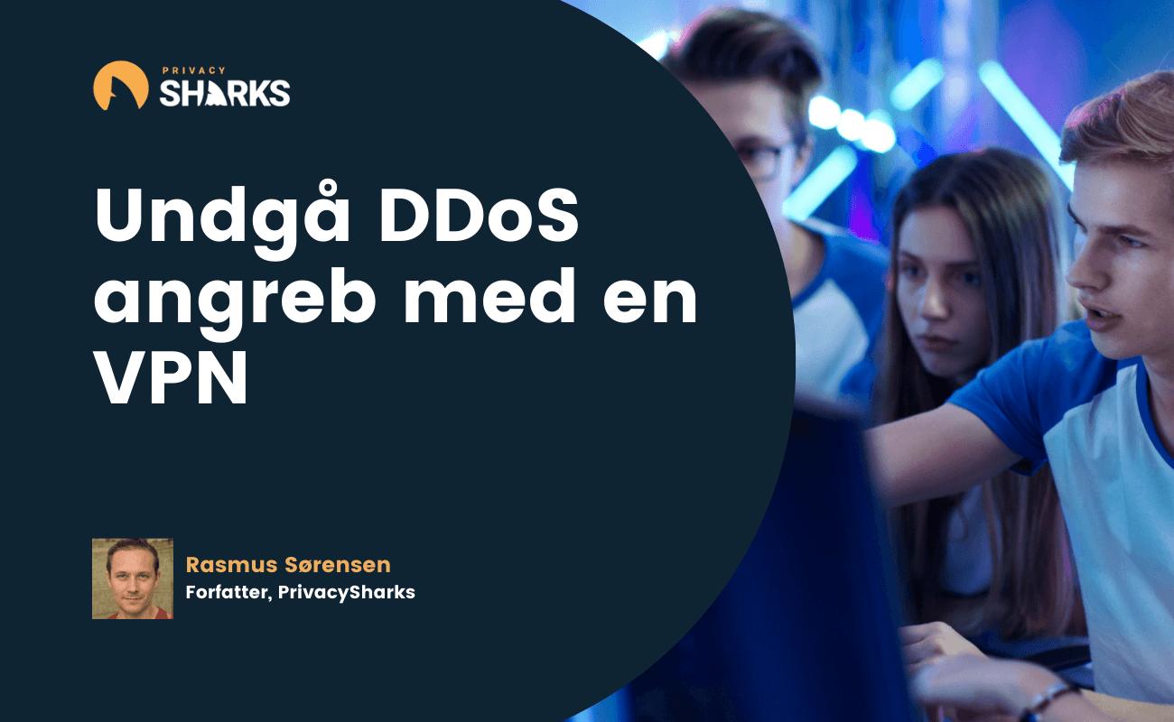 Undgå DDoS angreb med en VPN