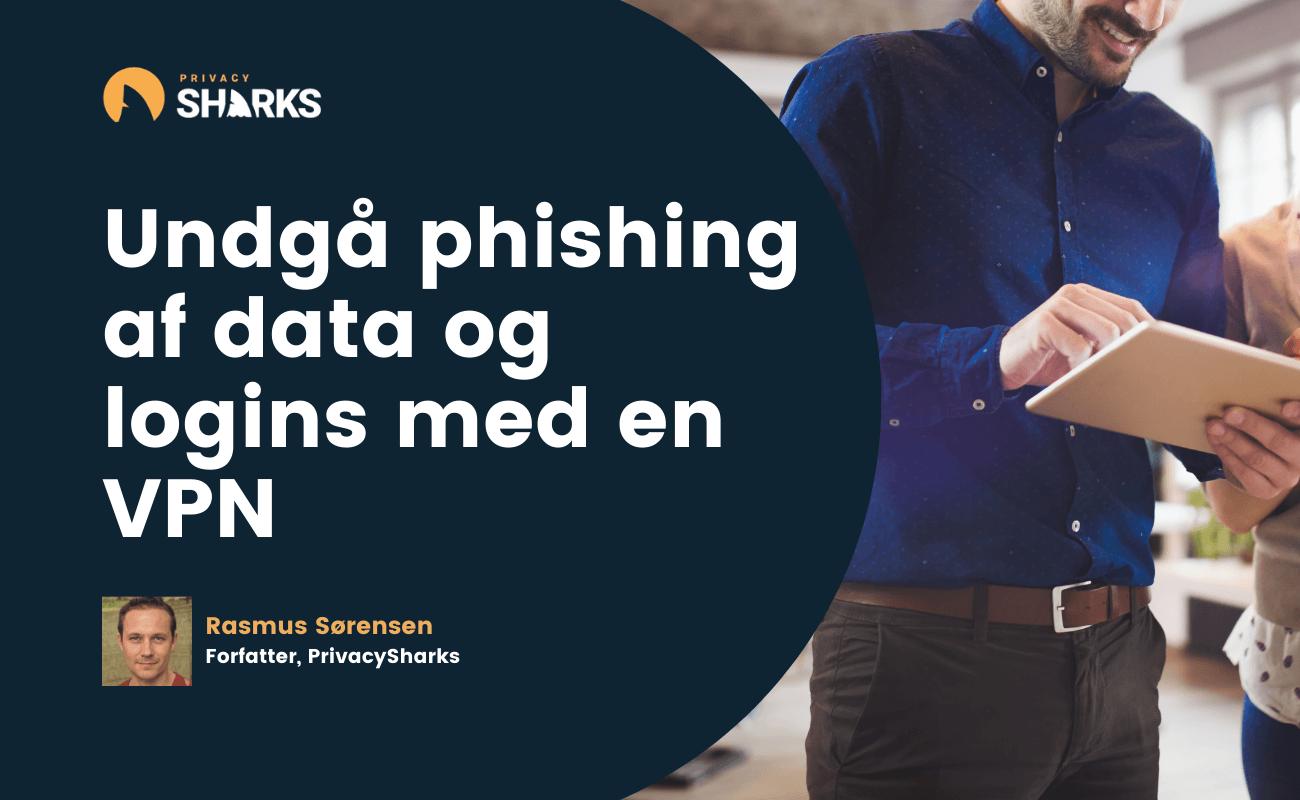 Undgå phishing af data og logins med en VPN