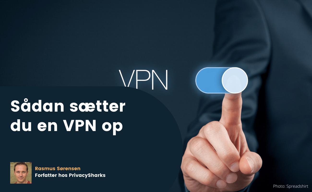 Sådan sætter du en VPN op