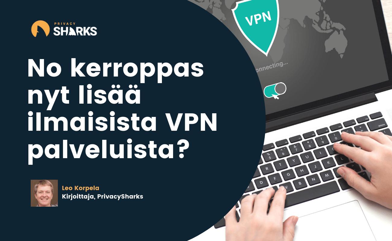 No kerroppas nyt lisää ilmaisista VPN palveluista?