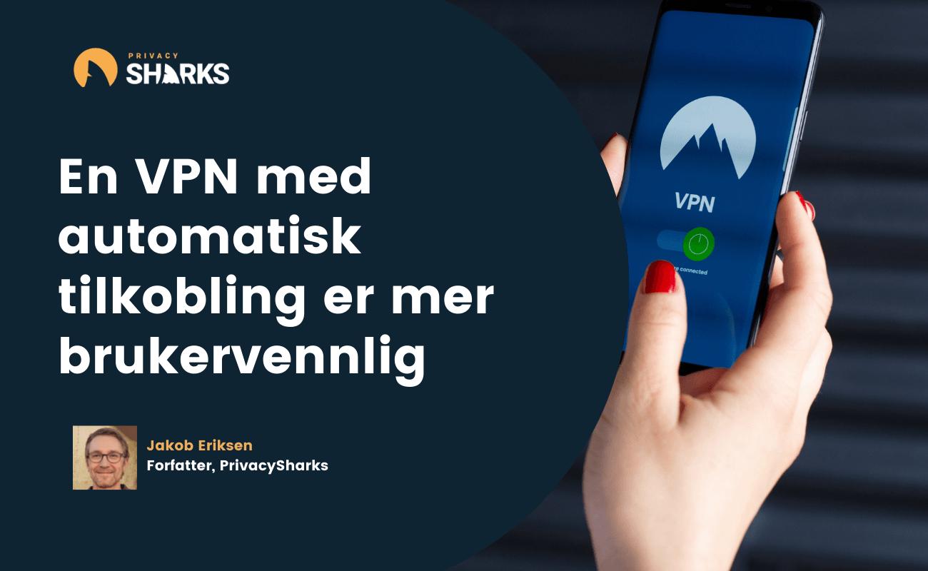En VPN med automatisk tilkobling er mer brukervennlig