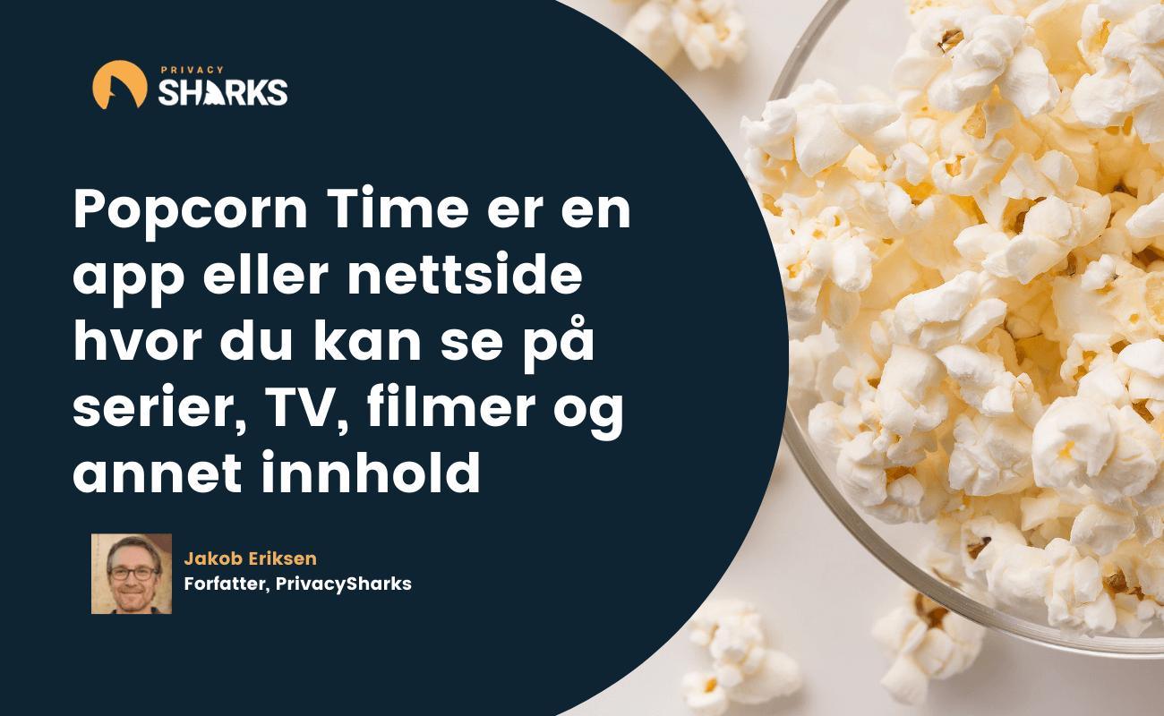 Popcorn Time er en app eller nettside hvor du kan se på serier, TV, filmer og annet innhold