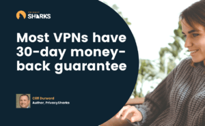 most VPNs have 30 day money back guarantee
