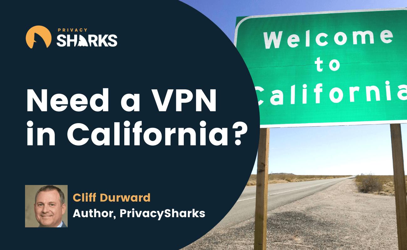 Need a VPN in California?