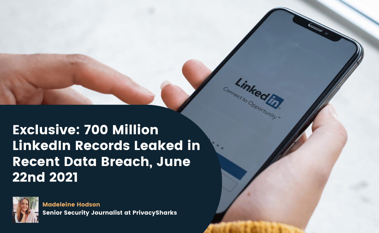 Exclusive 700 Million LinkedIn Records Leaked in Recent Data Breach, June 22nd 2021