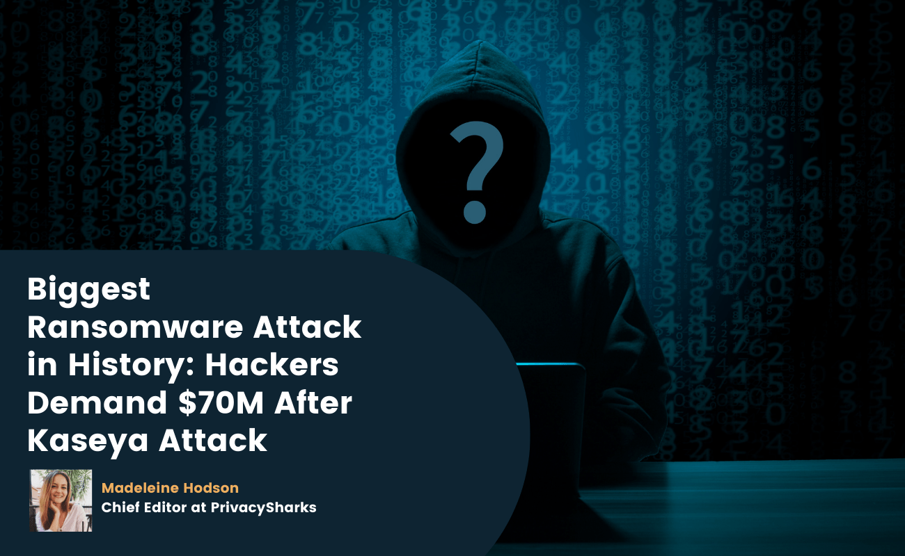 Biggest Ransomware Attack in History Hackers Demand $70M After Kaseya Attack
