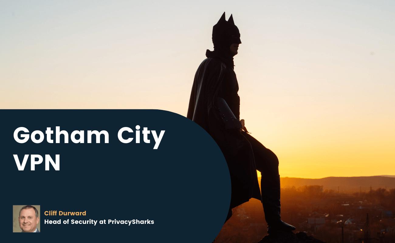 Gotham City VPN