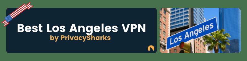 Best Los Angeles VPN