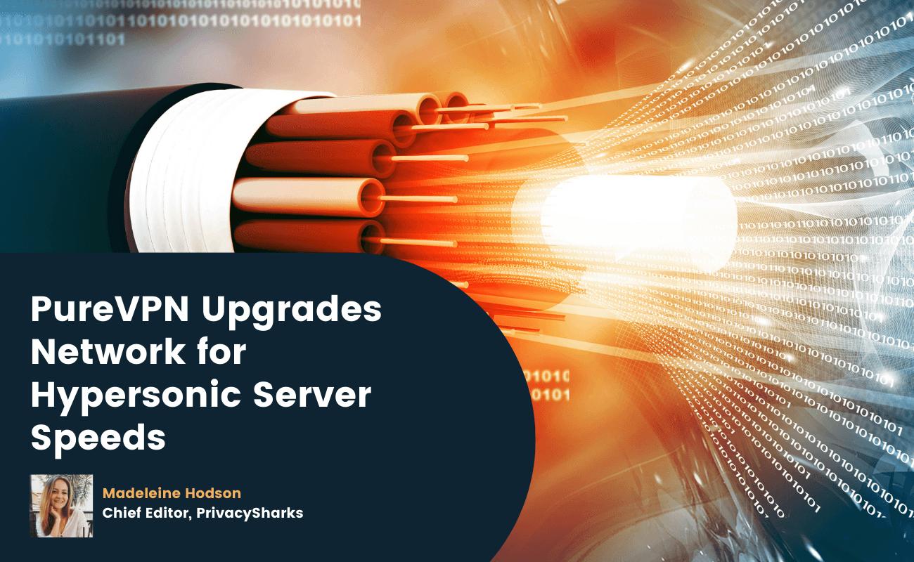 PureVPN Upgrades Network for Hypersonic Server Speeds